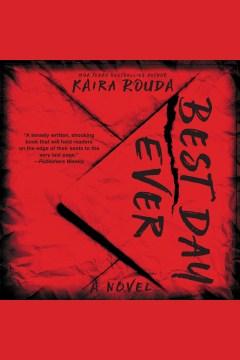 Best day ever : a psychological thriller - Kaira Sturdivant Rouda