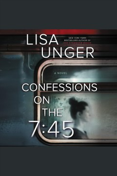 Confessions on the 7: 45 : - Lisa Unger