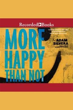 More happy than not : a novel - Adam Silvera