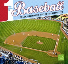First source to baseball : rules, equipment, and key playing tips - Tyler Omoth