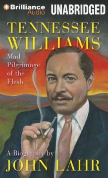 Tennessee Williams : mad pilgrimage of the flesh - John Lahr