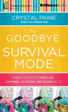 Say Goodbye to Survival Mode : 9 Simple Strategies to Stress Less, Sleep More, and Restore Your Passion for Life - Crystal Paine