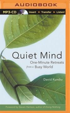 Quiet Mind : One-Minute Retreats from a Busy World - David; Stella Kundtz