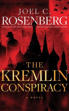 The Kremlin conspiracy : a novel - Joel C Rosenberg