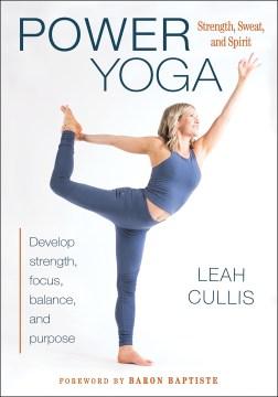 Power Yoga : Strength, Sweat, and Spirit - Leah; Baptiste Cullis