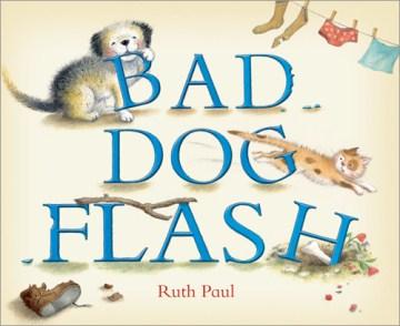 Bad dog, Flash - Ruth Paul