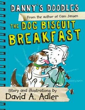 Danny's doodles : The dog biscuit breakfast - David A Adler