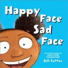 Happy face, sad face : all kinds of child faces - Bill Cotter