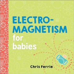 Electromagnetism for babies - Chris Ferrie