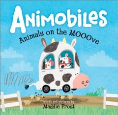 Animobiles : animals on the mooove - Maddie Frost