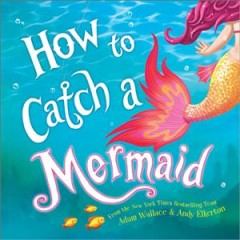 How to Catch a Mermaid - Adam; Elkerton Wallace