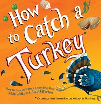 How to catch a turkey - Adam Wallace