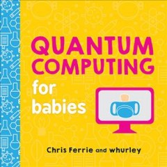 Quantum computing for babies - Chris Ferrie