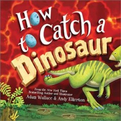 How to catch a dinosaur - Adam Wallace