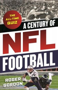 Century of NFL Football : The All-time Quiz - Roger Gordon