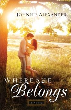 Where she belongs : a novel - Johnnie Alexander