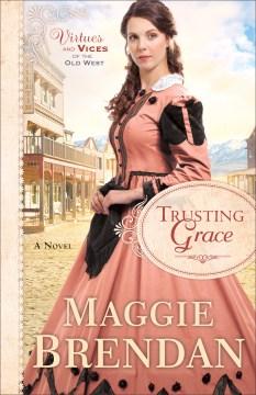 Trusting Grace : a novel - Maggie Brendan