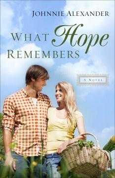 What hope remembers : a novel - Johnnie Alexander