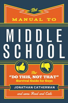 The manual to middle school : the do this, not that survival guide for guys - Jonathan Catherman