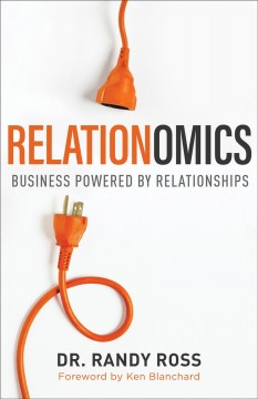 Relationomics : business powered by relationships - Randy1959-(Randall C.) Ross