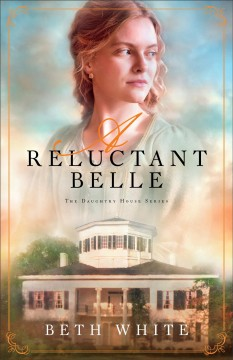 A reluctant belle - Beth White