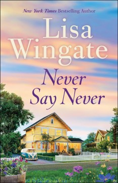 Never say never - Lisa Wingate