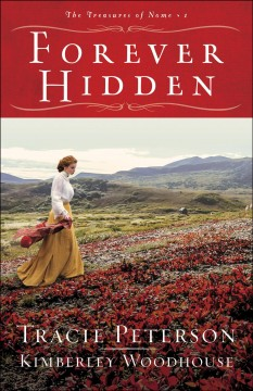 Forever Hidden (The Treasures of Nome Book #1) : - Tracie Peterson