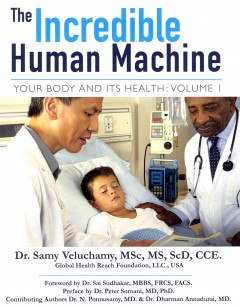 The Incredible Human Machine : Your Body and Its Health / Dr. Samy Veluchamy ; Global Health Reach Foundation - Samy Veluchamy