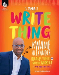 The write thing : Kwame Alexander engages students in writing workshop (and you can too!) - Kwame Alexander