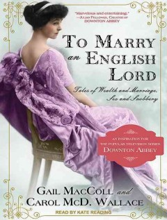 To marry an English lord : tales of wealth and marriage, sex and snobbery - Gail MacColl