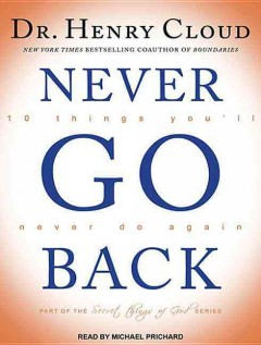 Never Go Back : 10 things you'll never do again - Henry Cloud
