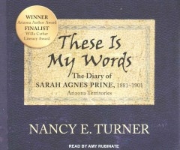 These is my words : the diary of Sarah Agnes Prine, 1881-1901, Arizona Territories - Nancy E Turner
