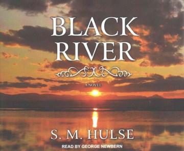 Black River : a novel - S. M Hulse