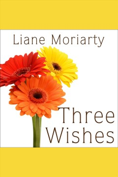 Three wishes : a novel - Liane Moriarty