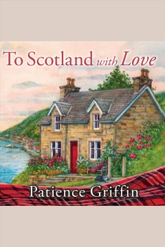 To Scotland with love - Patience Griffin