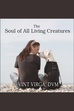 The soul of all living creatures : What Animals Can Teach Us About Being Human. Vint Virga. - Vint Virga