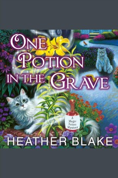 One potion in the grave : Magic Potion Mystery Series, Book 2. Heather Blake. - Heather Blake