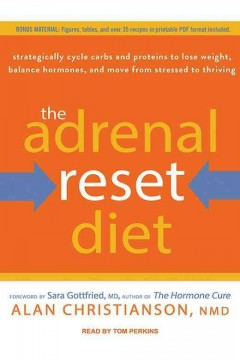 The adrenal reset diet : strategically cycle carbs and proteins to lose weight, balance hormones, and move from stressed to t - Alan Christianson
