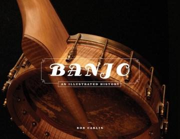 Banjo : An Illustrated History - Bob Carlin