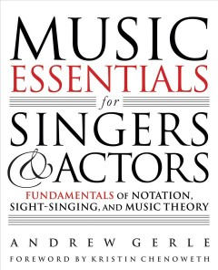 Music Essentials for Singers and Actors : Fundamentals of Notation, Sight-Singing, and Music Theory - Andrew Gerle