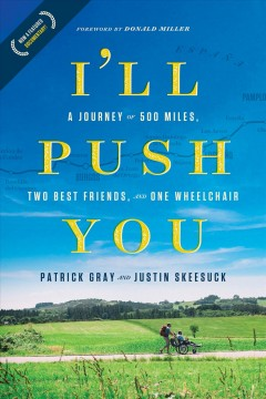 I'll push you : a journey of 500 miles, two best friends, and one wheelchair  / Patrick Gray - Patrick Gray
