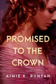 Promised to the crown. - Aimie K Runyan