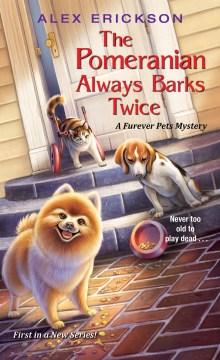 Pomeranian Always Barks Twice - Alex Erickson