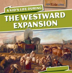A kid's life during the westward expansion - Sarah Machajewski