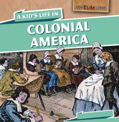 A kid's life in colonial America - Sarah Machajewski