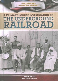 A primary source investigation of the Underground Railroad - Viola Jones