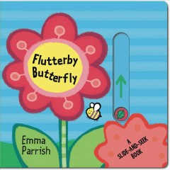 Flutterby Butterfly : a slide-and-seek book - Emma Parrish