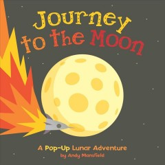 Journey to the moon : a pop-up lunar adventure - Andy (Paper engineer) Mansfield