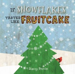 If snowflakes tasted like fruitcake - Stacey Previn