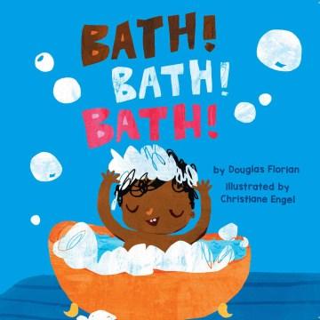 Bath! Bath! Bath! - Douglas Florian